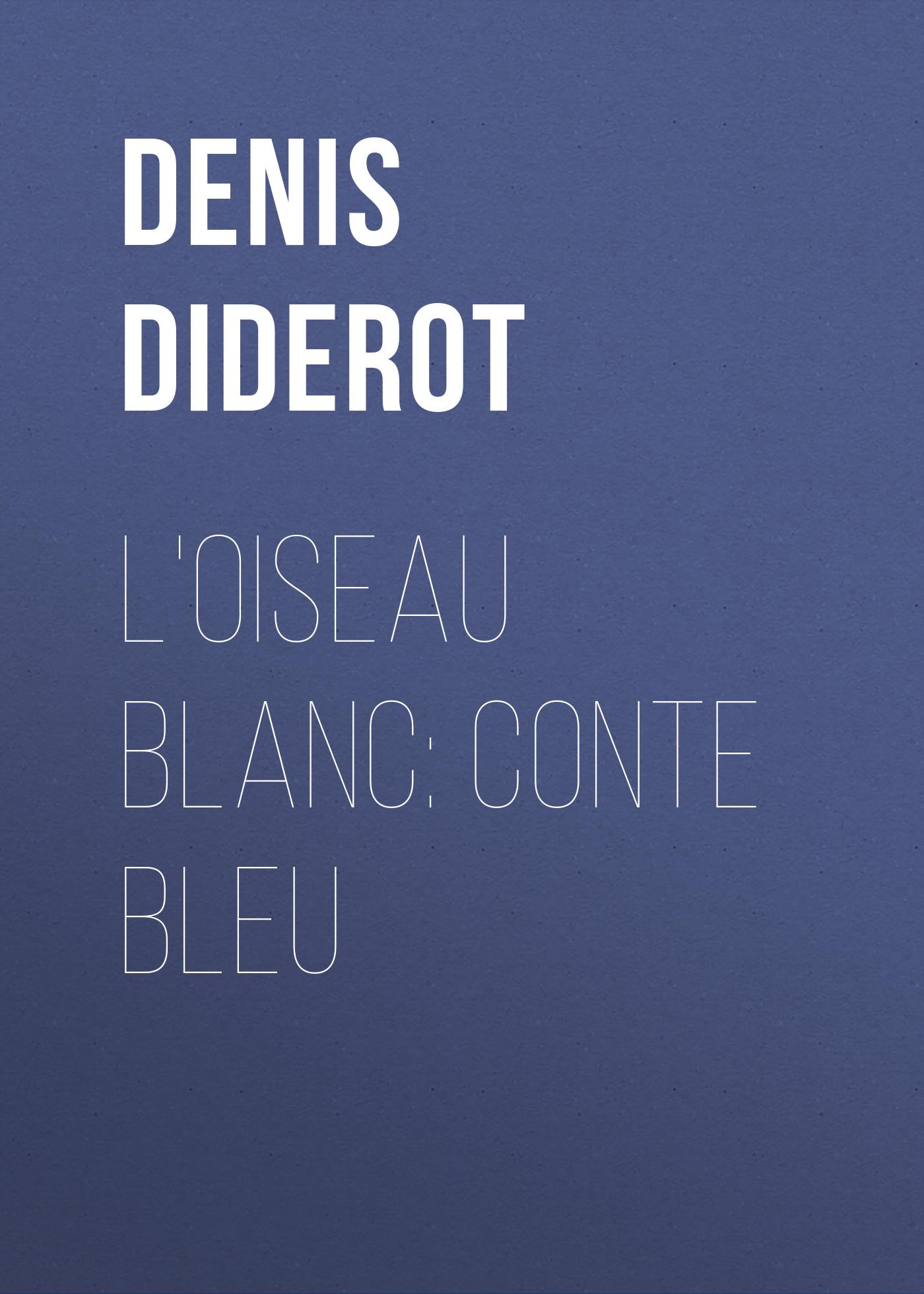 Купить книгу L'oiseau blanc: conte bleu, автора Denis Diderot