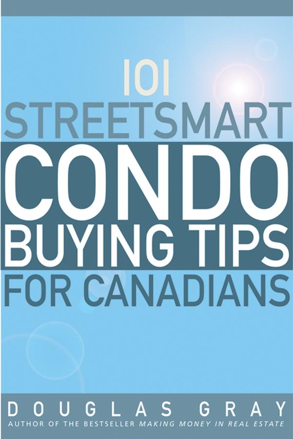 Купить книгу 101 Streetsmart Condo Buying Tips for Canadians, автора Douglas  Gray