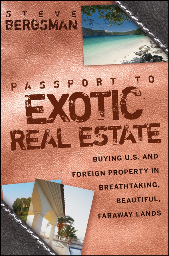 Купить книгу Passport to Exotic Real Estate. Buying U.S. And Foreign Property In Breath-Taking, Beautiful, Faraway Lands, автора Steve  Bergsman