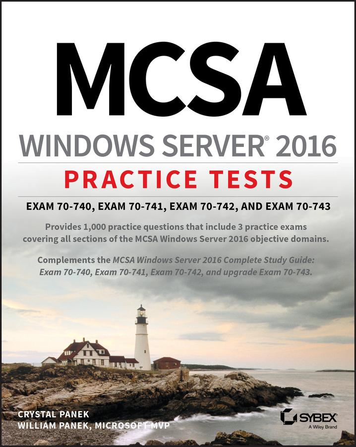 Купить книгу MCSA Windows Server 2016 Practice Tests. Exam 70-740, Exam 70-741, Exam 70-742, and Exam 70-743, автора William  Panek