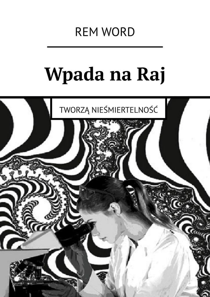 Купить книгу WpadanaRaj. Tworzą nieśmiertelność, автора