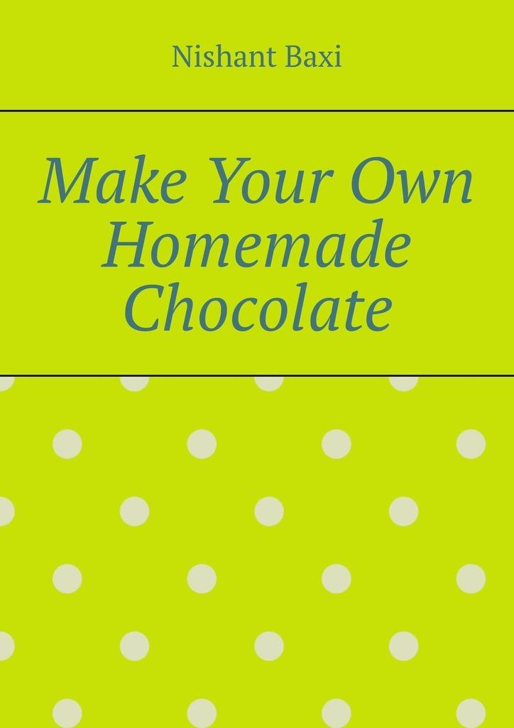 Купить книгу Make Your Own Homemade Chocolate, автора