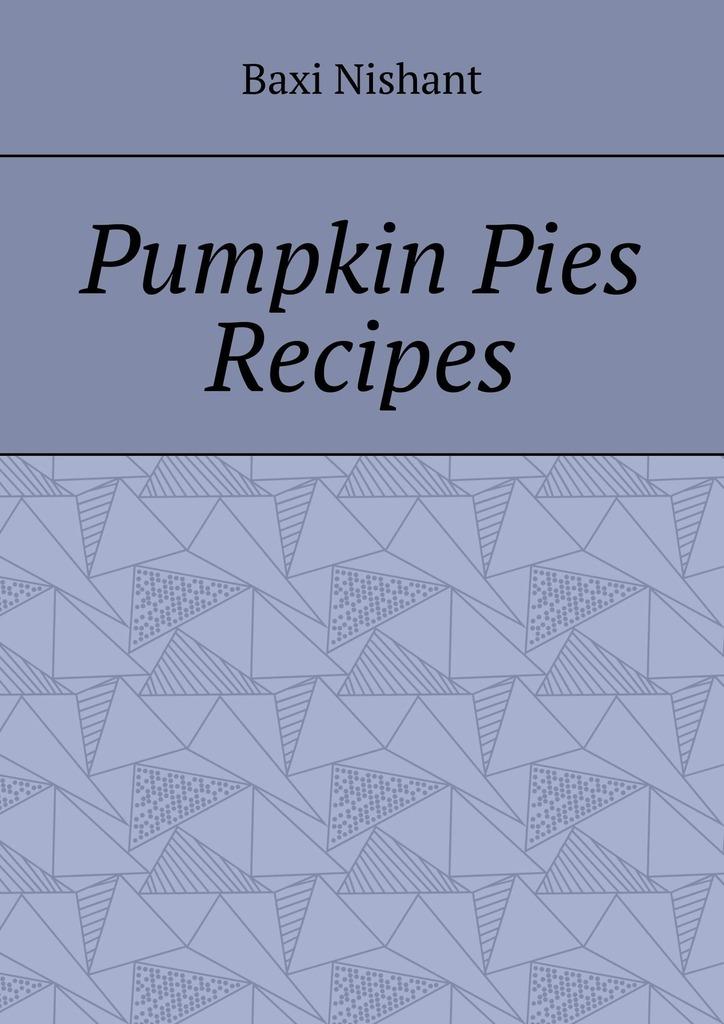 Купить книгу Pumpkin Pies Recipes, автора