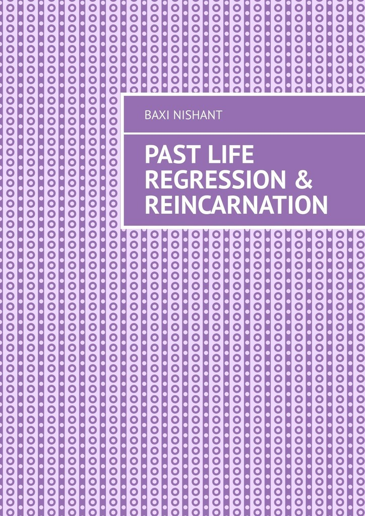 Купить книгу Past Life Regression & Reincarnation, автора