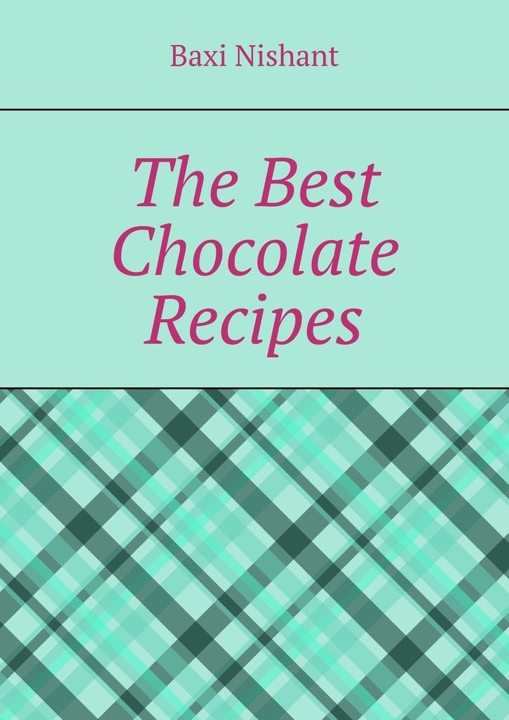 Купить книгу The Best Chocolate Recipes, автора