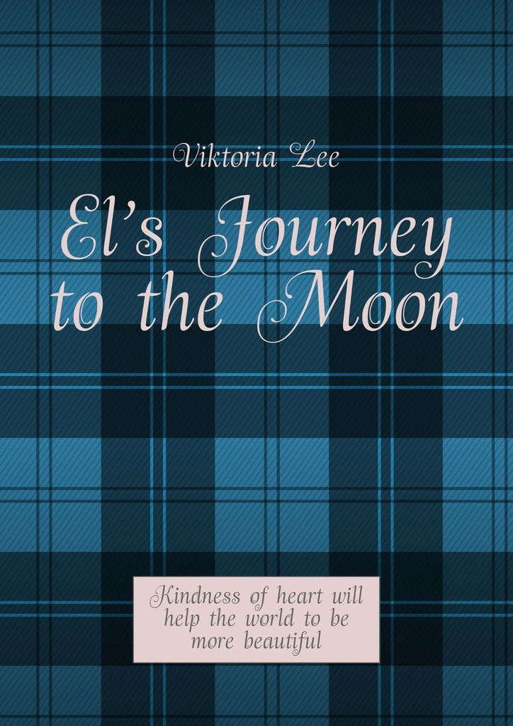 El's Journey to the Moon. Kindness of heart will help the world to be more beautiful