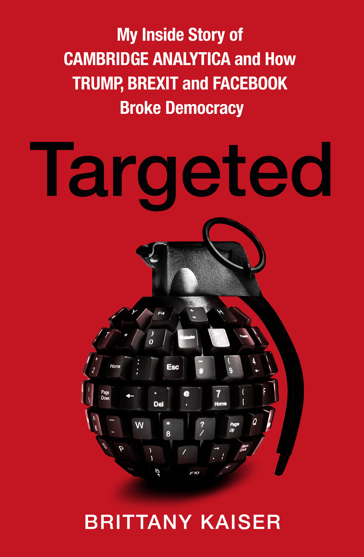 Купить книгу Targeted: My Inside Story of Cambridge Analytica and How Trump, Brexit and Facebook Broke Democracy, автора Brittany Kaiser