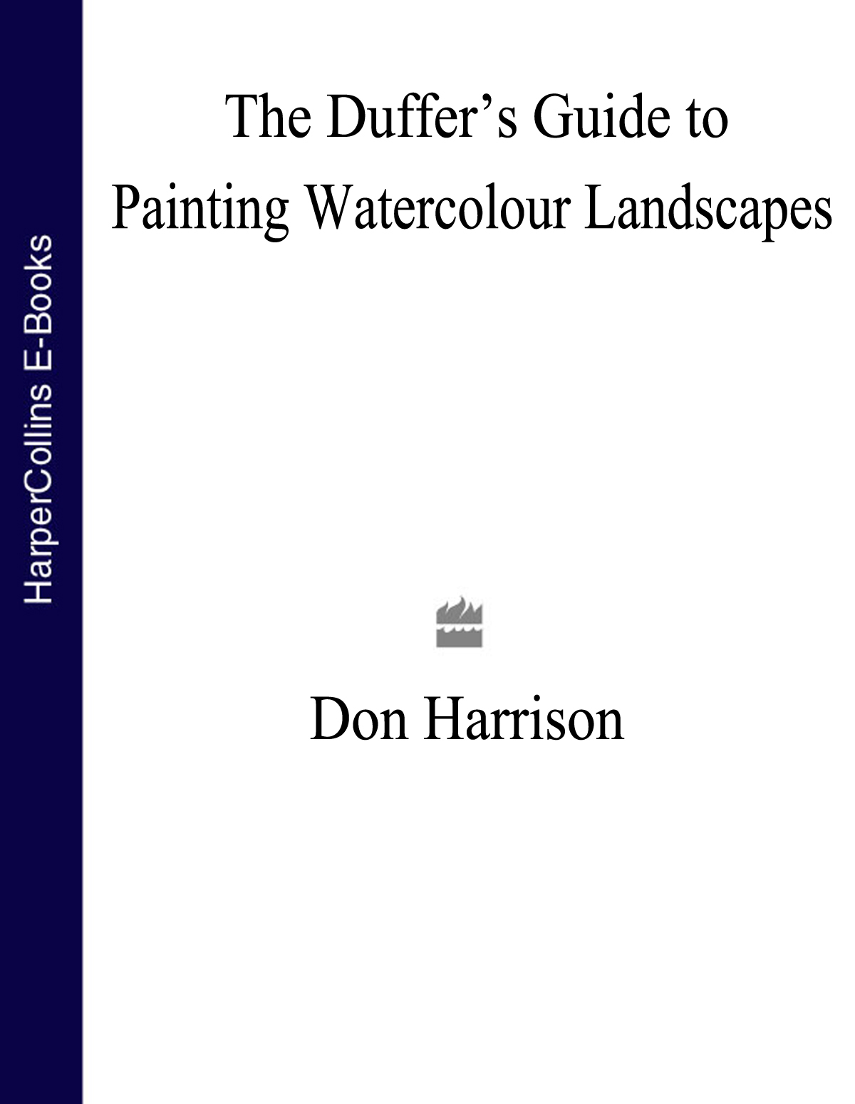 Купить книгу The Duffer's Guide to Painting Watercolour Landscapes, автора Don  Harrison