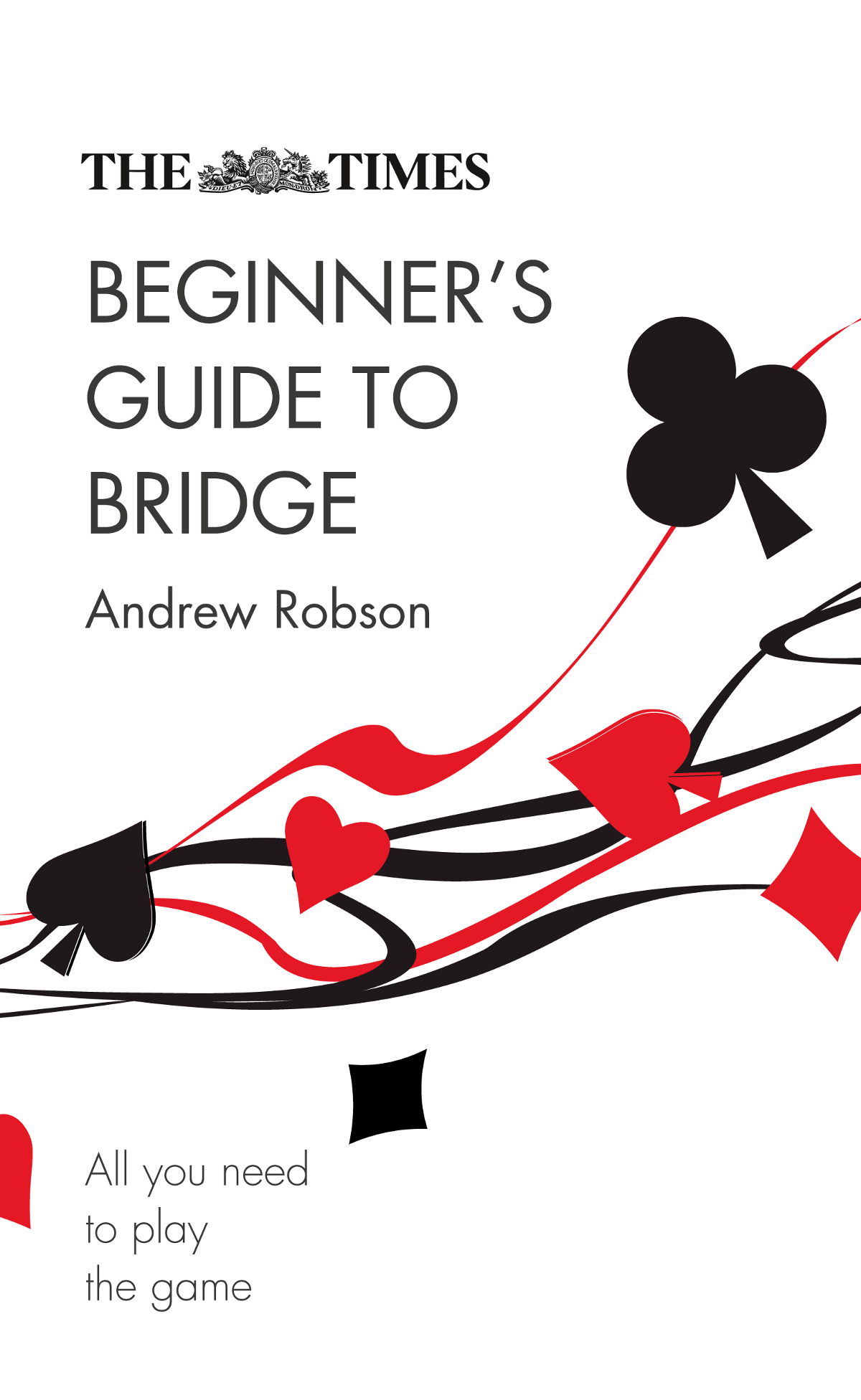 Купить книгу The Times Beginner's Guide to Bridge: All you need to play the game, автора Andrew  Robson
