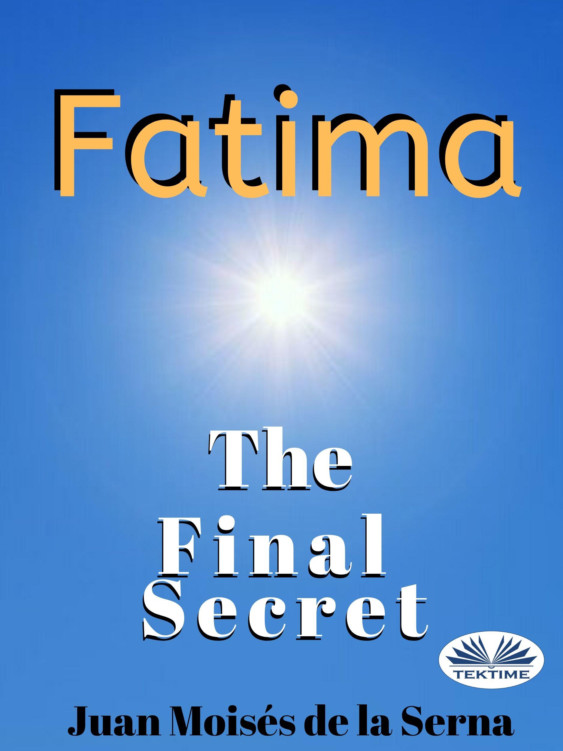 Купить книгу Fatima: The Final Secret, автора Juan Moises De La Serna