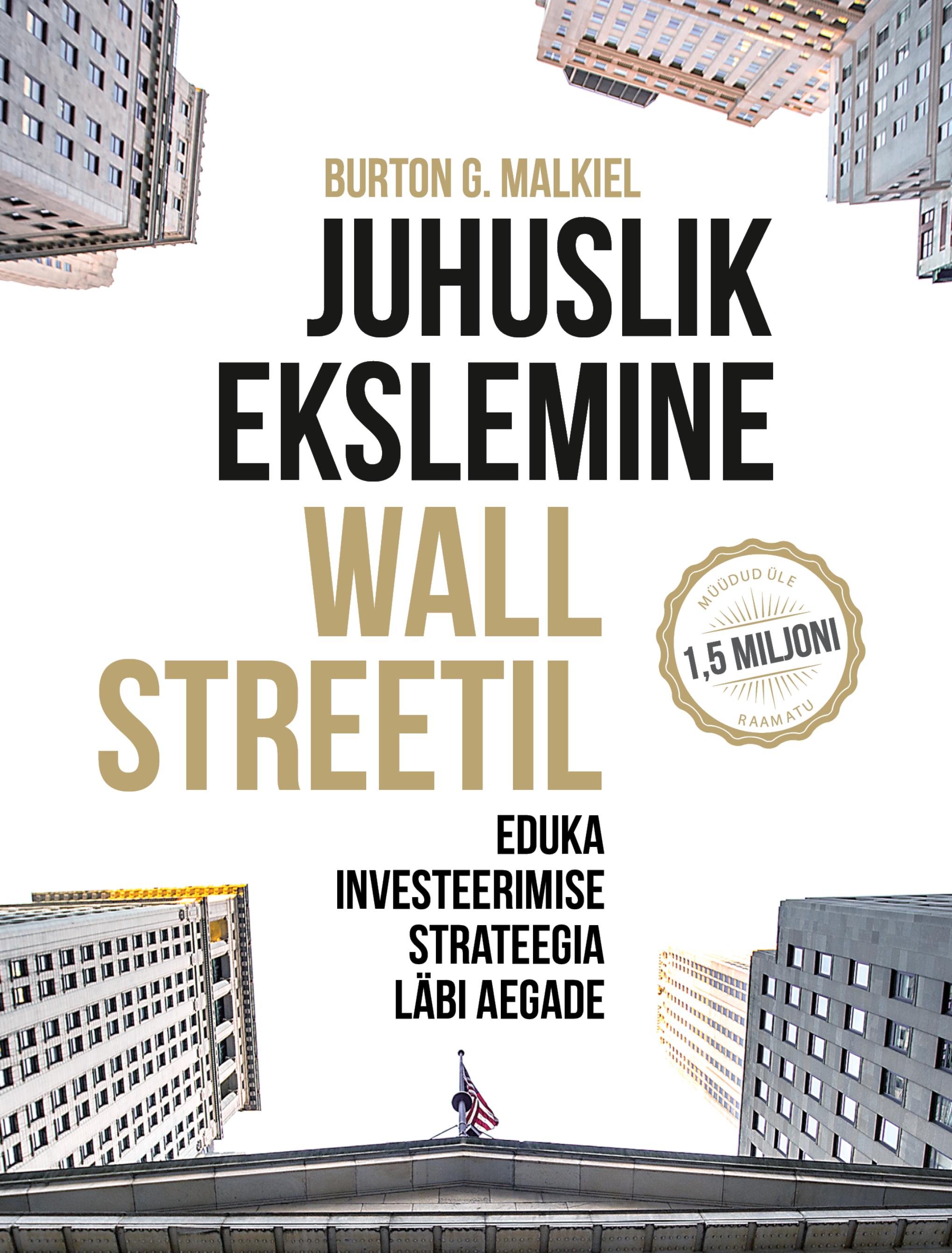 Купить книгу Juhuslik ekslemine Wall Streetil, автора Burton G.  Malkiel