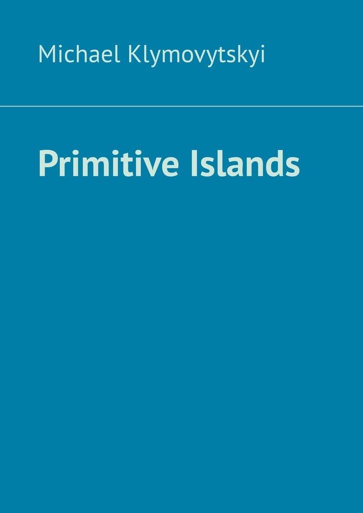 Купить книгу Primitive Islands, автора