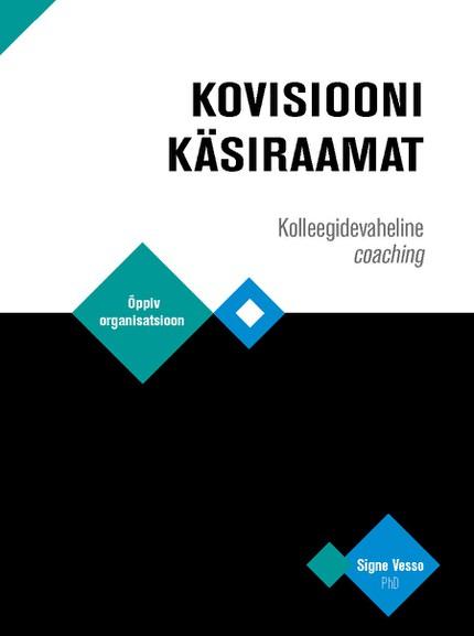 Купить книгу Kovisiooni käsiraamat. Kolleegidevaheline coaching, автора Signe Vesso, PhD