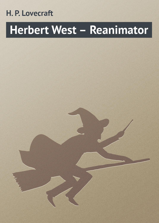 Купить книгу Herbert West – Reanimator, автора