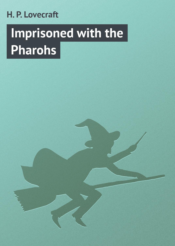 Купить книгу Imprisoned with the Pharohs, автора
