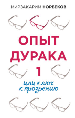 Мирзакарим Норбеков - Опыт дурака 1, или Ключ к прозрению