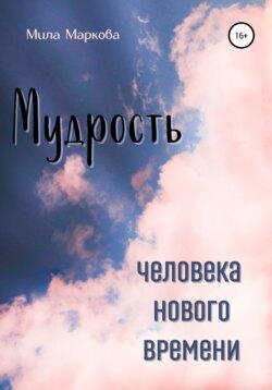 Мила Маркова - Мудрость Человека Нового Времени
