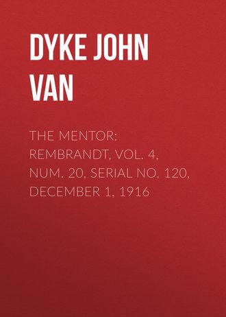 Купить The Mentor: Rembrandt, Vol. 4, Num. 20, Serial No. 120, December 1, 1916