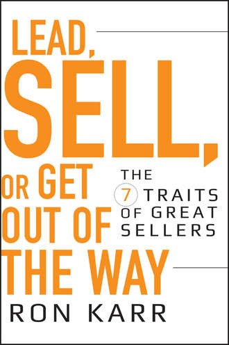 Купить Lead, Sell, or Get Out of the Way. The 7 Traits of Great Sellers