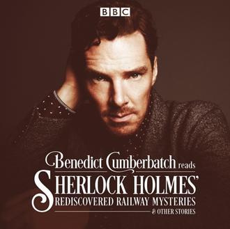 Аудиокнига Benedict Cumberbatch Reads Sherlock Holmes' Rediscovered Railway Mysteries