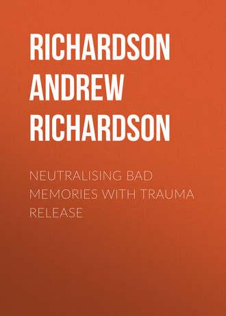 Аудиокнига Neutralising Bad Memories with Trauma Release