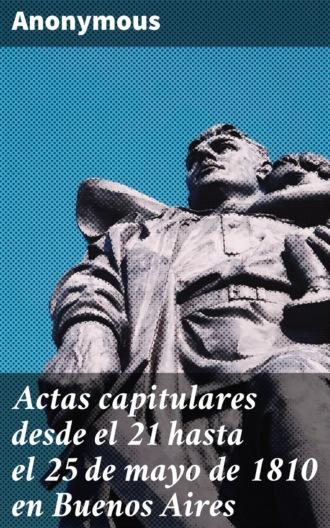 Купить Actas capitulares desde el 21 hasta el 25 de mayo de 1810 en Buenos Aires