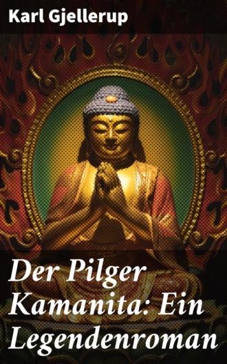 Купить Der Pilger Kamanita: Ein Legendenroman