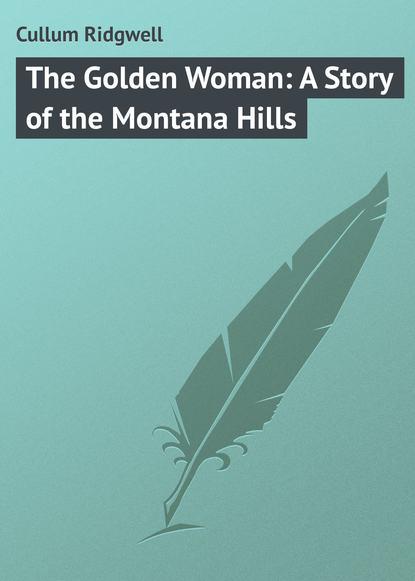 Купить The Golden Woman: A Story of the Montana Hills по цене 37, смотреть фото