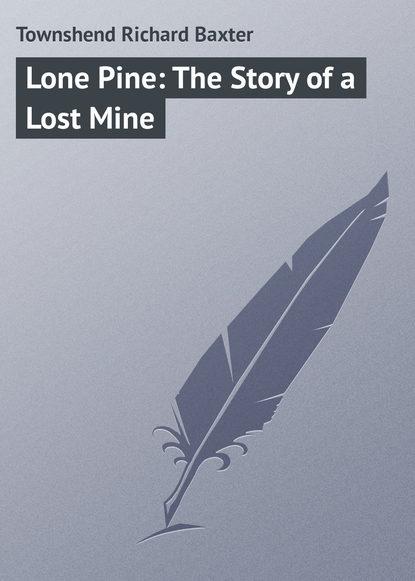 Купить Lone Pine: The Story of a Lost Mine по цене 37, смотреть фото