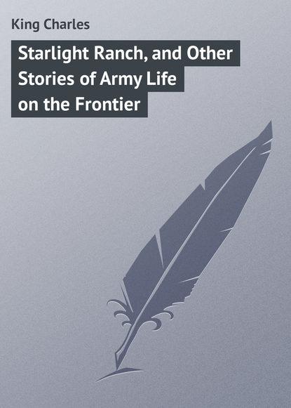 Купить Starlight Ranch, and Other Stories of Army Life on the Frontier по цене 37, смотреть фото