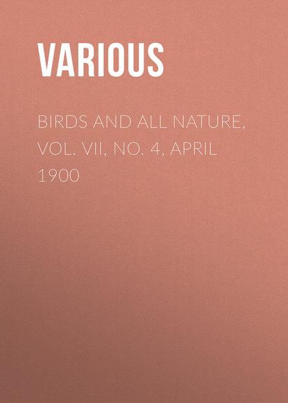 Купить Birds and all Nature, Vol. VII, No. 4, April 1900 по цене 1, смотреть фото