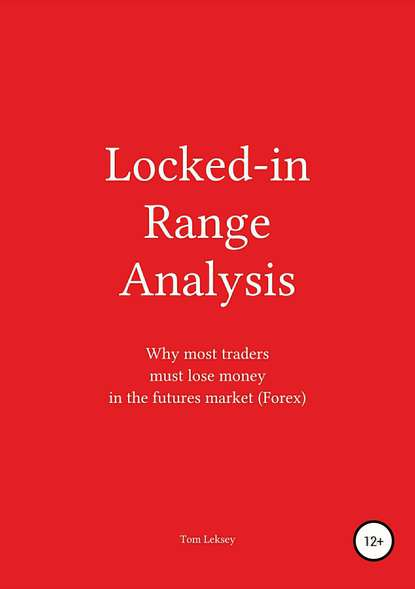 Купить Locked-in Range Analysis: Why most traders must lose money in the futures market (Forex) по цене 369, смотреть фото