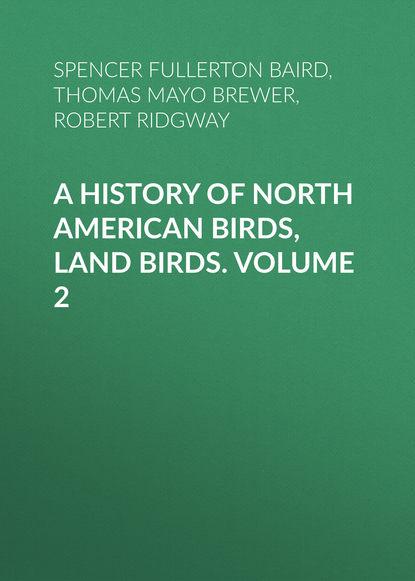 Купить A History of North American Birds, Land Birds. Volume 2 по цене 1, смотреть фото