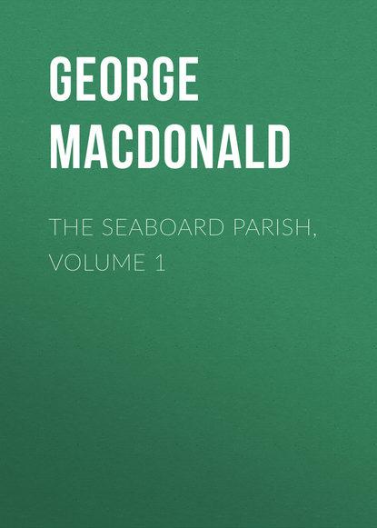 Купить The Seaboard Parish, Volume 1 по цене 1, смотреть фото
