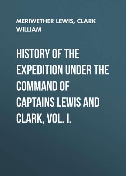 Купить History of the Expedition under the Command of Captains Lewis and Clark, Vol. I. по цене 1, смотреть фото