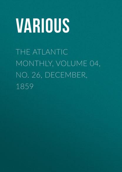 Купить The Atlantic Monthly, Volume 04, No. 26, December, 1859 по цене 1, смотреть фото