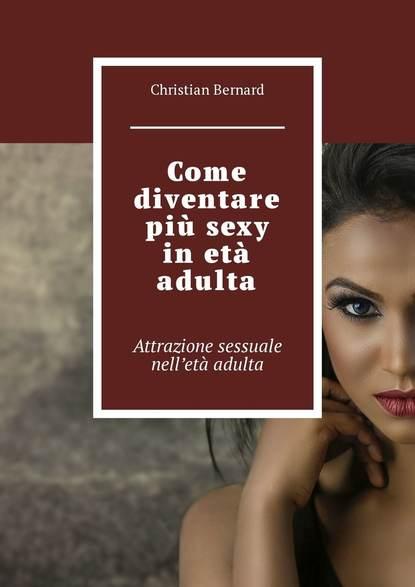 Купить Come diventare più sexy inetà adulta. Attrazione sessuale nell'età adulta по цене 1206, смотреть фото