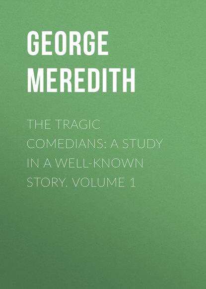 Купить The Tragic Comedians: A Study in a Well-known Story. Volume 1 по цене 1, смотреть фото