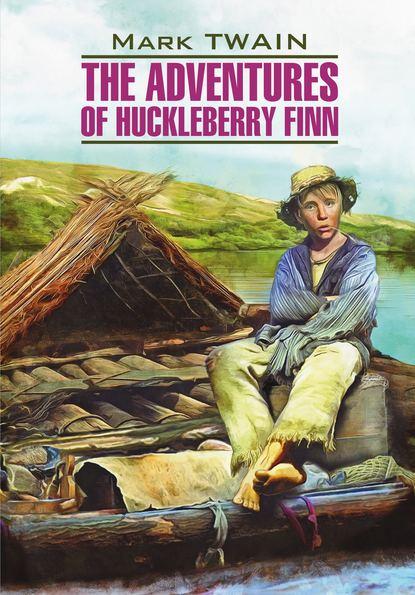 Купить The Adventures of Huckleberry Finn / Приключения Гекльберри Финна. Книга для чтения на английском языке по цене 917, смотреть фото