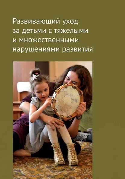 Купить Развивающий уход за детьми с тяжелыми и множественными нарушениями развития по цене 1108, смотреть фото