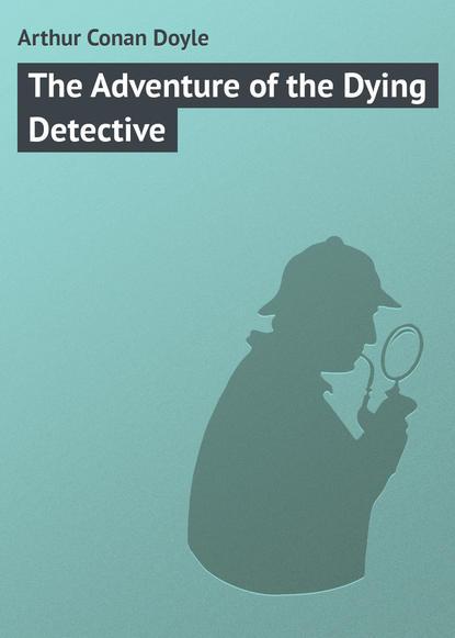 Купить The Adventure of the Dying Detective по цене 185, смотреть фото