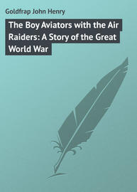 The Boy Aviators with the Air Raiders: A Story of the Great World War
