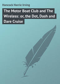 The Motor Boat Club and The Wireless: or, the Dot, Dash and Dare Cruise
