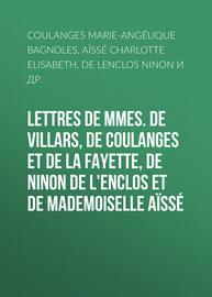 Lettres de Mmes. de Villars, de Coulanges et de La Fayette, de Ninon de L'Enclos et de Mademoiselle A?ss?