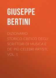 Dizionario storico-critico degli scrittori di musica e de' pi? celebri artisti, vol. 1