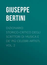 Dizionario storico-critico degli scrittori di musica e de' pi? celebri artisti, vol. 2