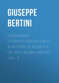 Dizionario storico-critico degli scrittori di musica e de' pi? celebri artisti, vol. 3