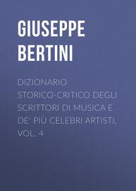 Dizionario storico-critico degli scrittori di musica e de' pi? celebri artisti, vol. 4