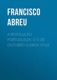 A Revolu??o Portugueza: O 5 de Outubro (Lisboa 1910)
