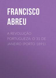 A Revolu??o Portugueza: O 31 de Janeiro (Porto 1891)